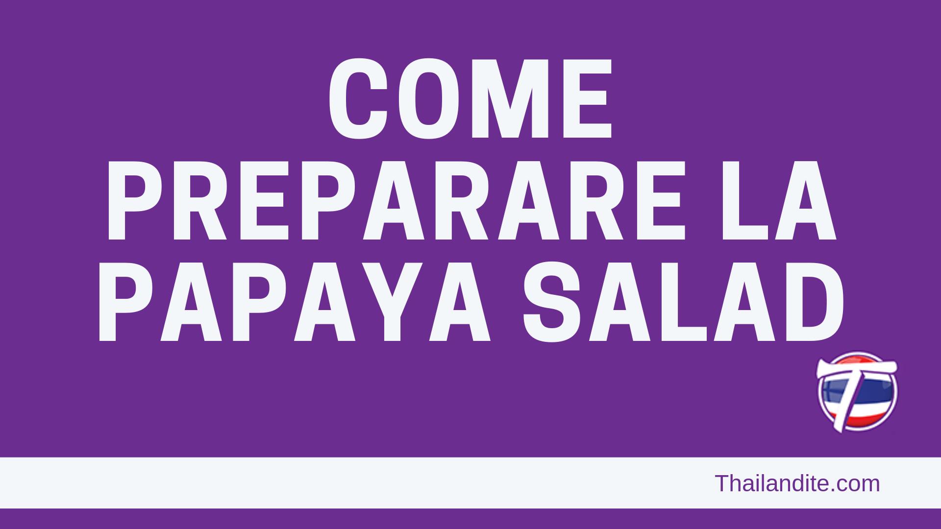 Come preparare la papaya salad